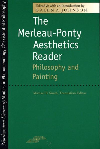 The Merleau-Ponty Aesthetics Reader: Philosophy and Painting (Studies in Phenomenology and Existential Philosophy)