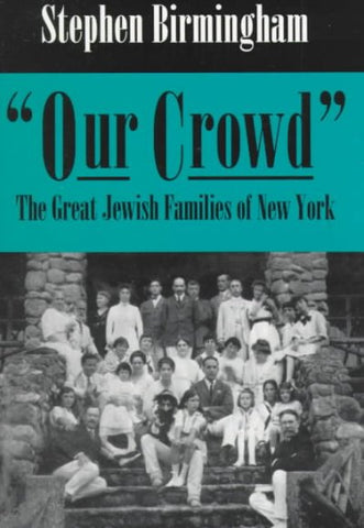 """""Our Crowd"""": The Great Jewish Families of New York (MODERN JEWISH HISTORY)"
