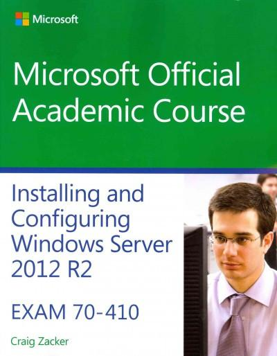 Installing and Configuring Windows Server 2012 R2: Exam 70-410