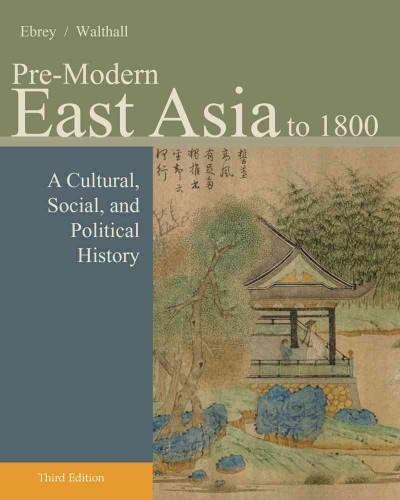 Pre-Modern East Asia to 1800: A Cultural, Social, and Political History