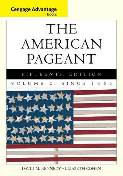 The American Pageant: A History of the American People: Since 1865 (Cengage Advantage Books)