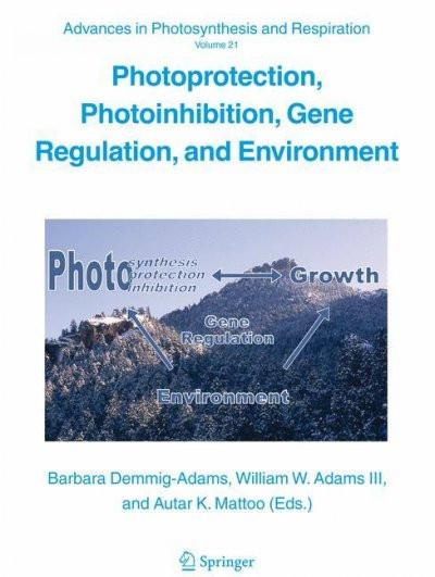 Photoprotection, Photoinhibition, Gene Regulation, and Environment (Advances in Photosynthesis and Respiration)