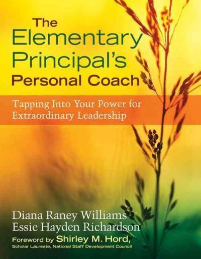 The Elementary Principal's Personal Coach: Tapping into Your Power for Extraordinary Leadership