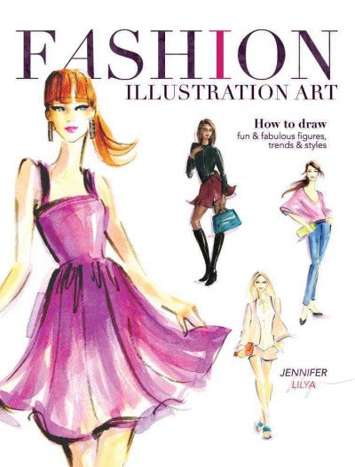 Fashion Illustration Art: How to Draw Fun & Fabulous Figures, Trends & Styles: Fashion Illustration Art: How to Draw Fun & Fabulous Figures, Trends and Styles