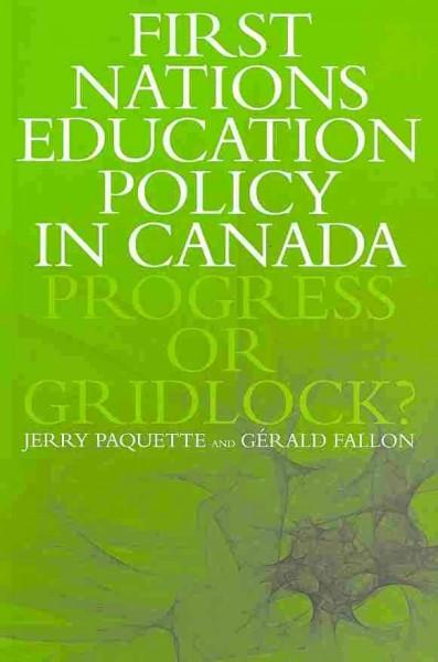 First Nations Education Policy in Canada: Progress or Gridlock?: First Nations Education Policy in Canada