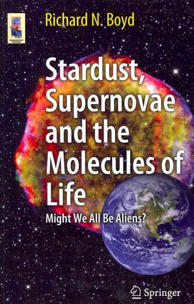 Stardust, Supernovae and the Molecules of Life: Might We All Be Aliens? (Astronomers' Universe)