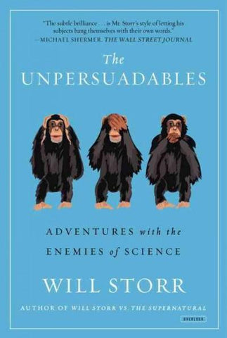 The Unpersuadables: Adventures with the Enemies of Science: The Unpersuadables: Adventures With the Enemies of Science