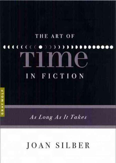 The Art of Time in Fiction: As Long As It Takes (The Art Of...)