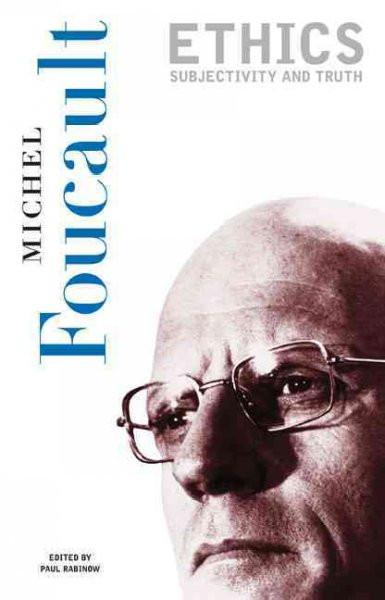 Ethics: Subjectivity and Truth (Essential Works of Foucault, 1954-1984 , Vol 1)