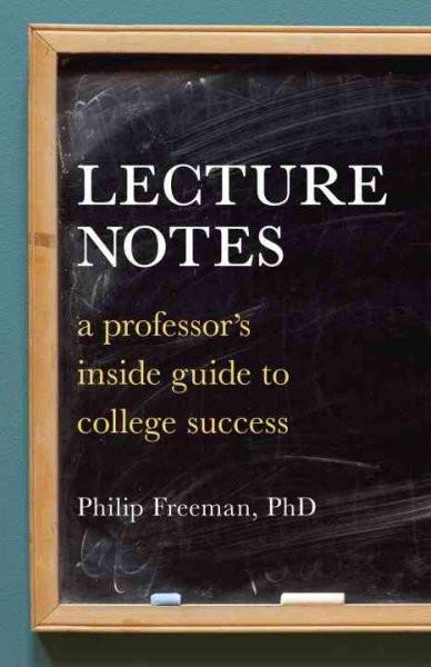 Lecture Notes: A Professor's Inside Guide to College Success