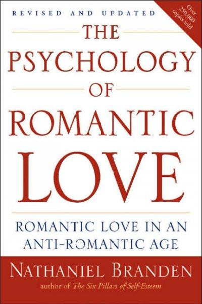 The Psychology of Romantic Love: Romantic Love in an Anti-romantic Age: The Psychology of Romantic Love