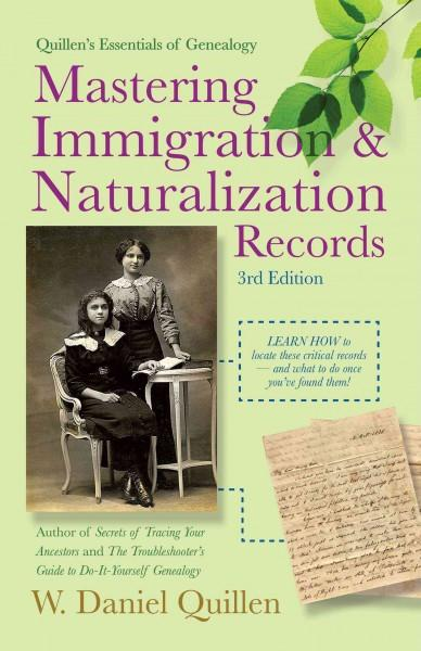 Mastering Immigration & Naturalization Records (Quillen's Essentials of Genealogy)