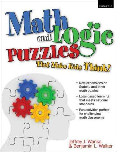 Math and Logic Puzzles That Make Kids Think!: Grades 6-8