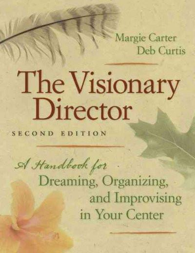 The Visionary Director: A Handbook for Dreaming, Organizing, and Improvising in Your Center
