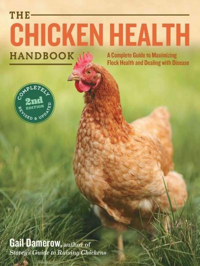 The Chicken Health Handbook: A Complete Guide to Maximizing Flock Health and Dealing With Disease: The Chicken Health Handbook