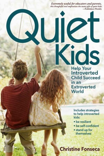 Quiet Kids: Helping Your Introverted Child Thrive in an Extroverted World
