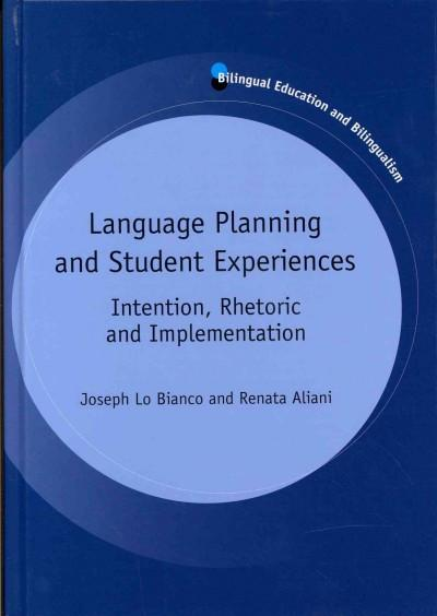 Language Planning and Student Experiences: Intention, Rhetoric and Implementation (Bilingual Education and Bilingualism)