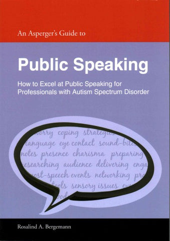 An Asperger's Guide to Public Speaking: How to Excel at Public Speaking for Professionals With Autism Spectrum Disorder