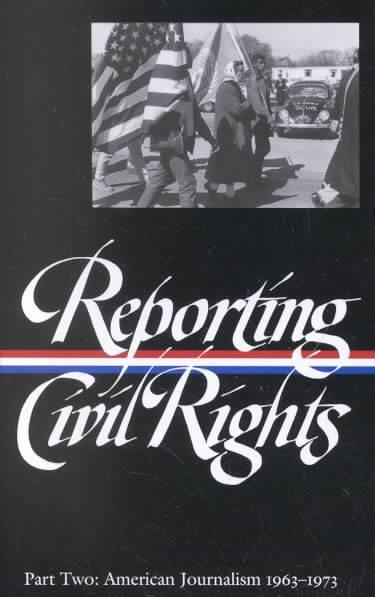 Reporting Civil Rights: American Journalism 1963-1973 (Library of America): Reporting Civil Rights