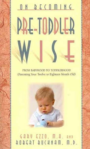 On Becoming Pretoddlerwise: From Babyhood to Toddlerhood (Parenting Your 12 to 18 Month Old) (On Becoming)