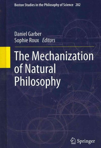 The Mechanization of Natural Philosophy (Boston Studies in the Philosophy of Science): The Mechanization of Natural Philosophy