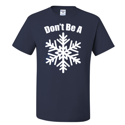 Don't Be A Snowflake TShirt
