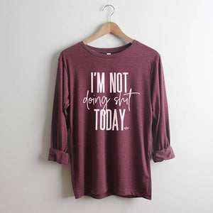 I'm Not Doing Shit Today Long Sleeve Tee Shirt