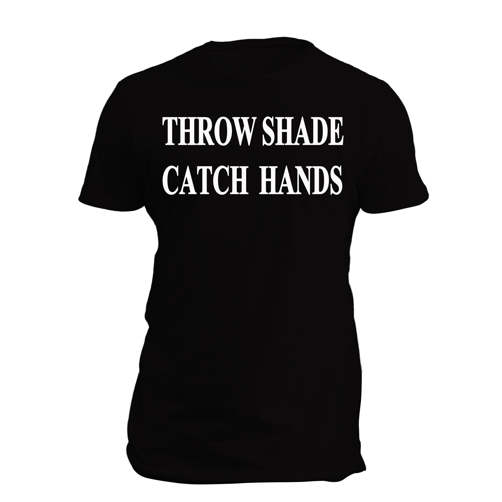 Throw Shade Catch Hands SS Full T Shirt Black