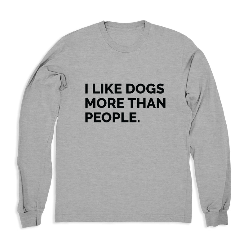 I Like Dogs More Than People - Long Sleeve