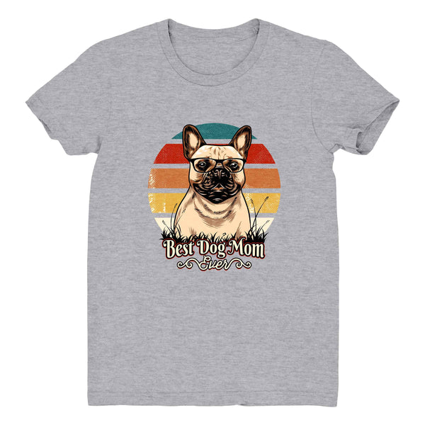 Best Dog Mom Ever Frenchie - Women's Tee