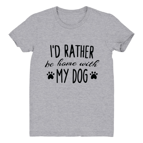 I'd Rather Be Home With My Dog - Women's Tee