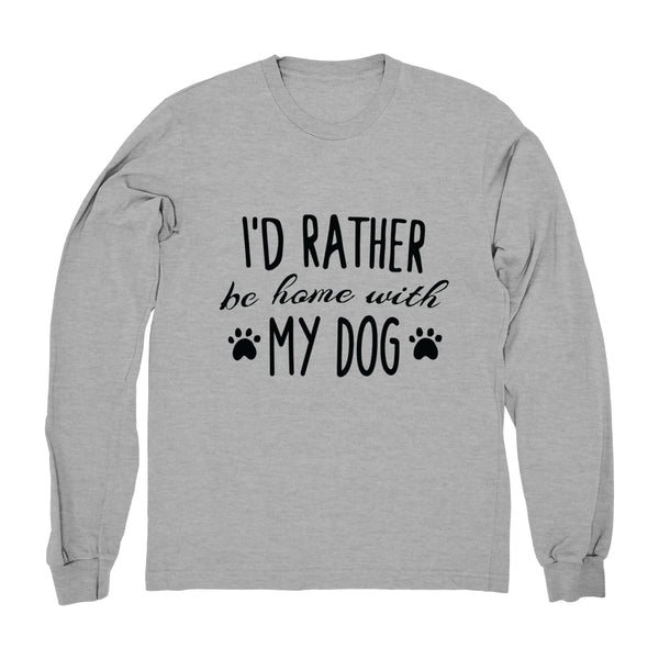 I'd Rather Be Home With My Dog - Long Sleeve