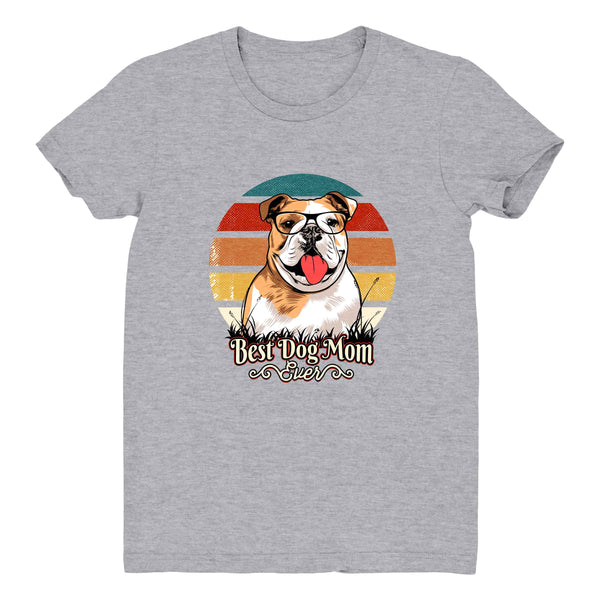 Best Dog Mom Ever Bull Dog - Women's Tee