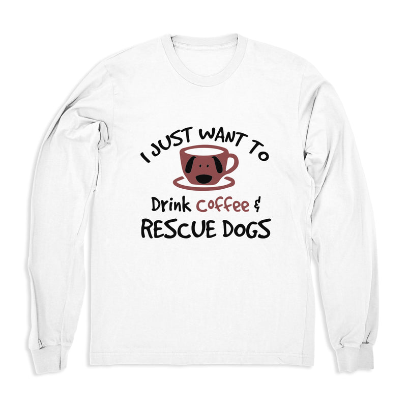 Drinking Coffee & Rescuing Dogs - Long Sleeve