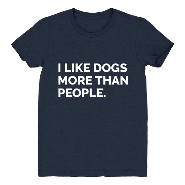 I Like Dogs More Than People - Women's Tee