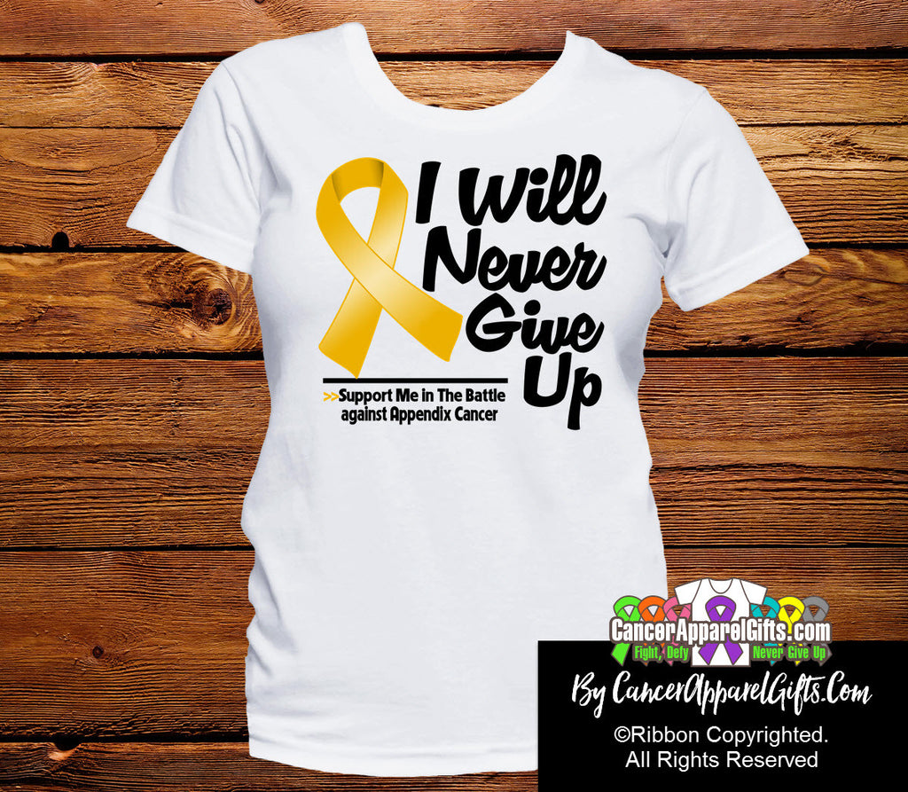 Appendix Cancer I Will Never Give Up Shirts