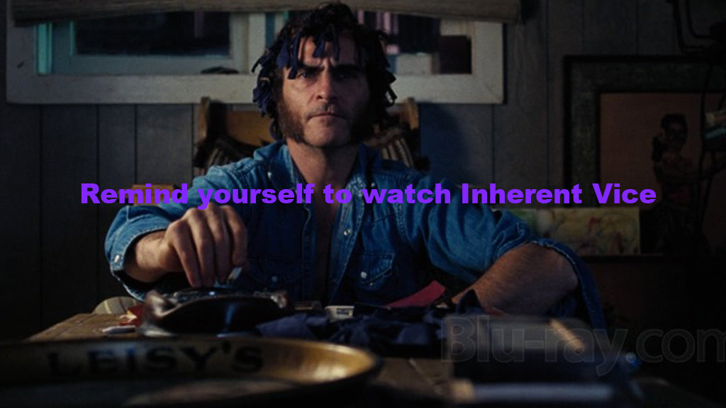 Remind yourself to watch Inherent Vice