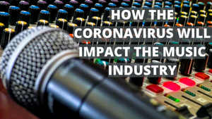 How the Coronavirus Will Impact the Music Industry