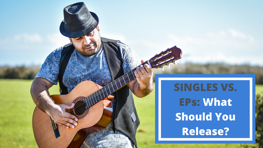 SINGLES VS. EPs: What Should You Release?