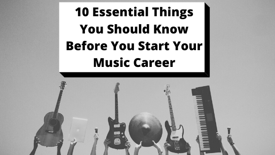 10 Essential Things You Need to Know Before You Start Your Music Career
