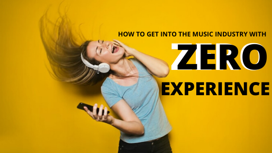 How to Get into the Music Industry with Zero Experience