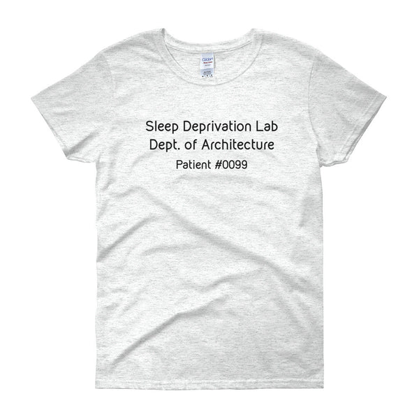 Architecture School Shirts - Sleep Deprivation Lab. Women's short sleeve t-shirt