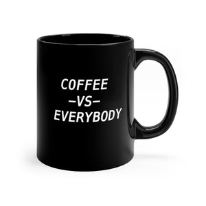 Coffee vs Everybody mug