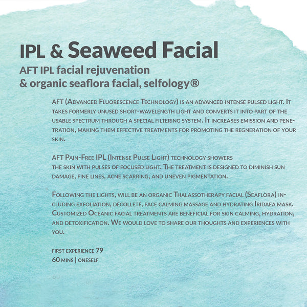 Intense Pulse Light Facial Rejuvenation + Seaweed Organic Facial