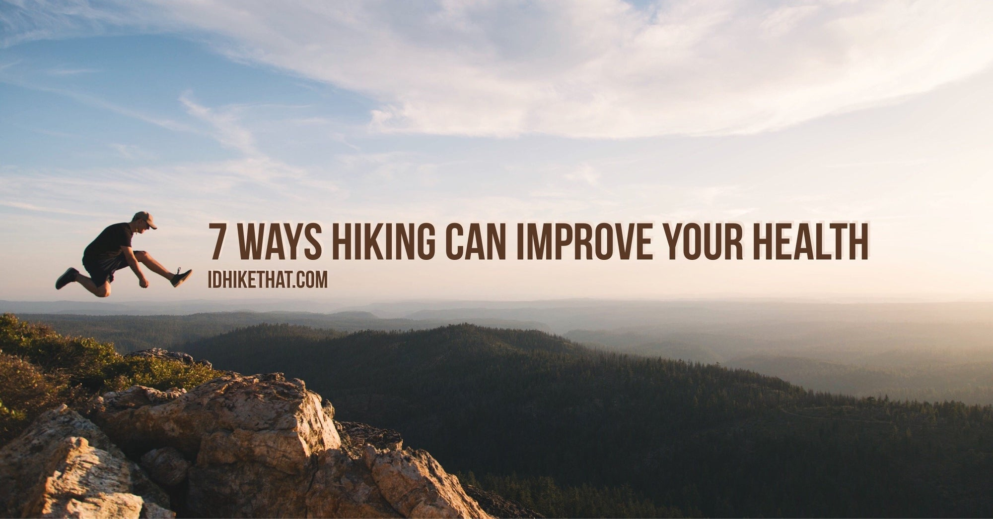 7 ways hiking can improve your health. Visit idhikethat.com to find out how hiking is more than just a fun outdoor activity.