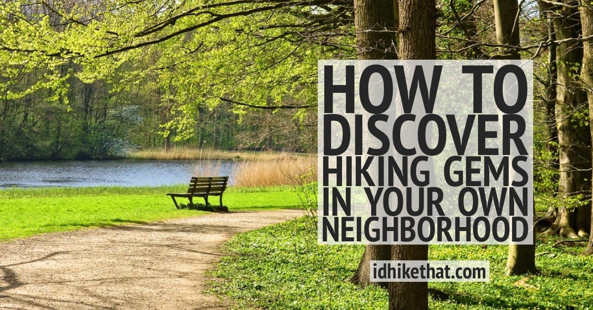 How to discover hiking gems in your own neighborhood. Visit idhikethat.com and learn how to find the hiking gems near you.