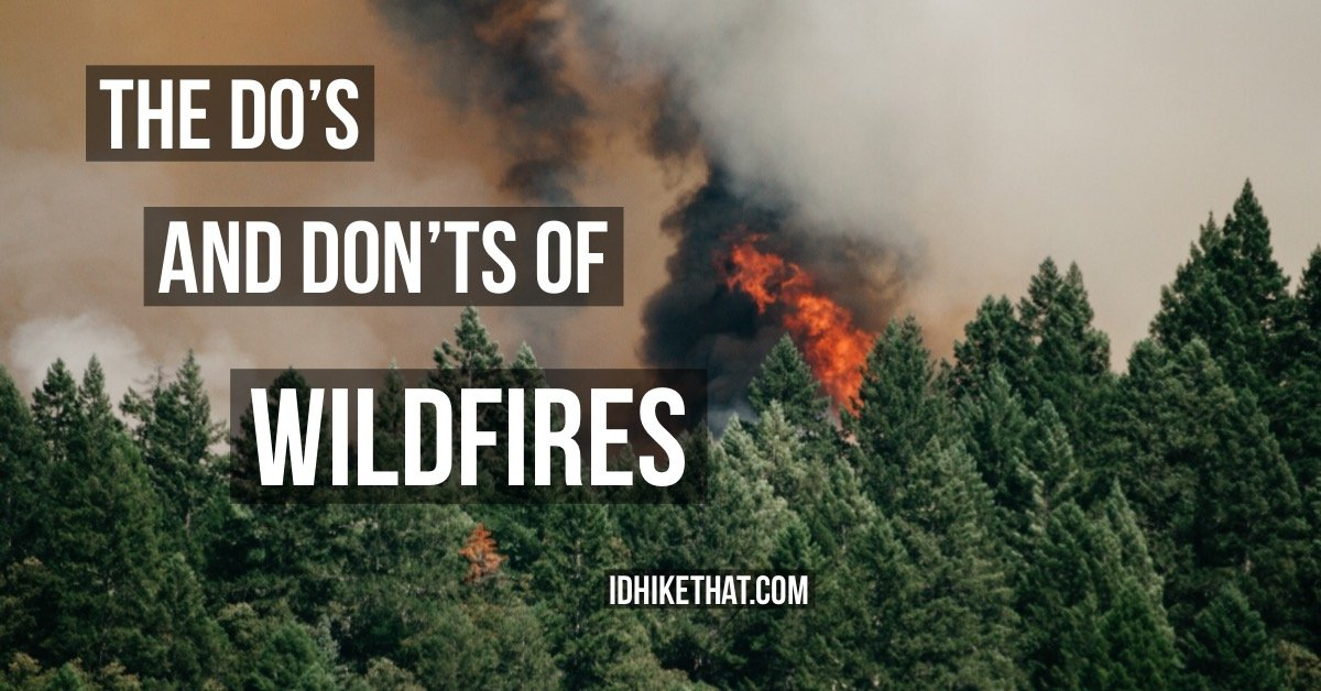 The do's and don'ts of wildfires. Visit idhikethat.com to find out how to keep yourself safe if you ever encounter a wildfire.