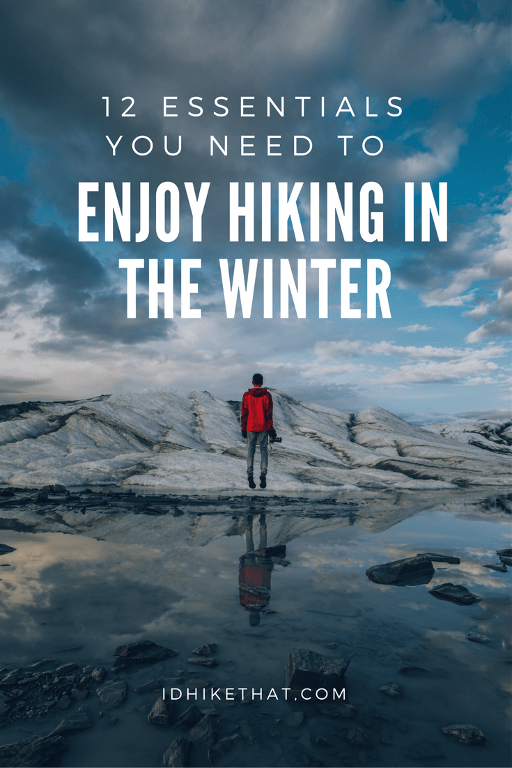 12 essentials you need to enjoy hiking in the winter. Visit idhikethat.com to see all 12 winter essentials.