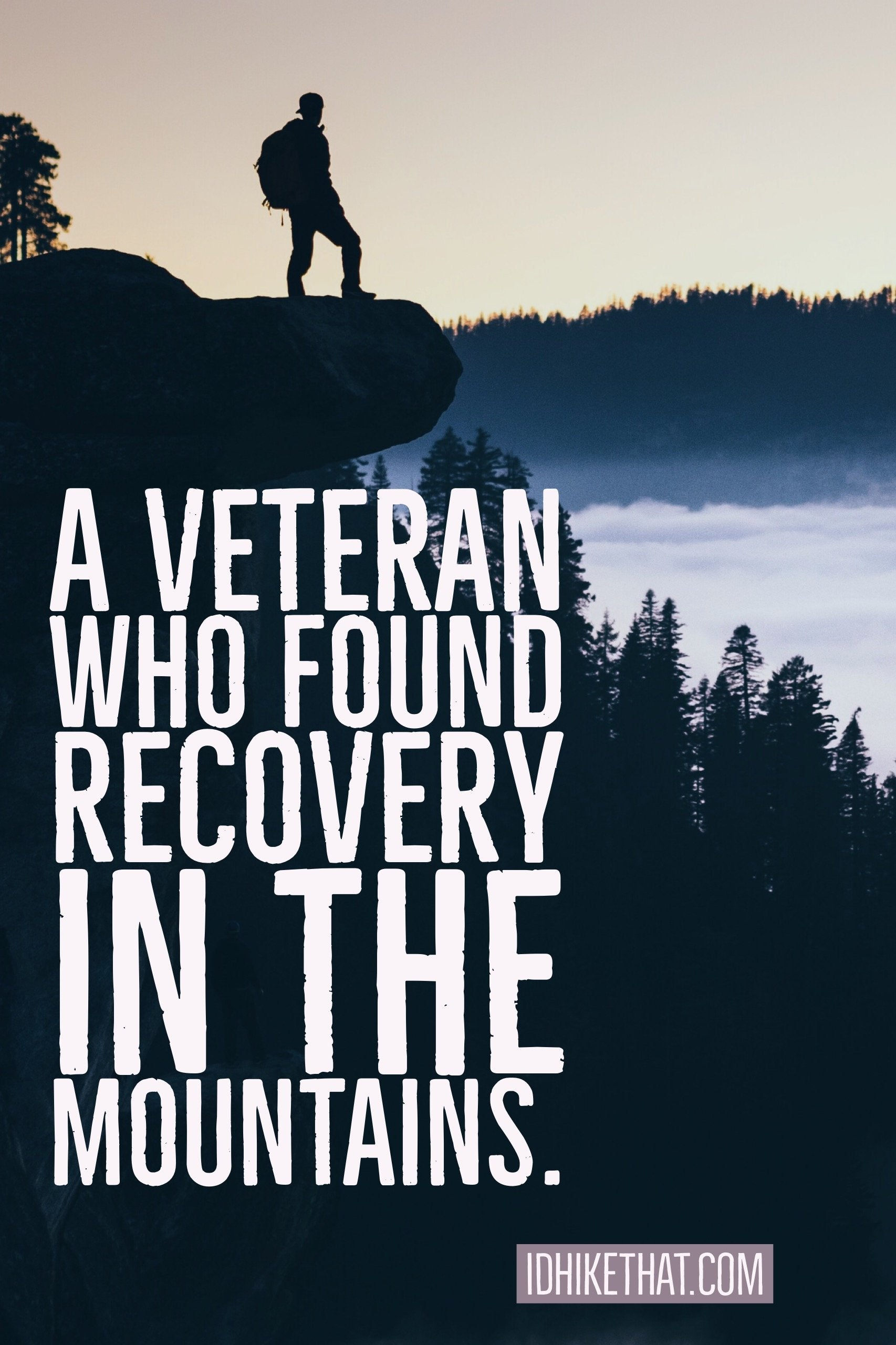 A veteran who found recovery in the mountains. This is a personal story of healing. Visit idhikethat.com to read this inspiring story.