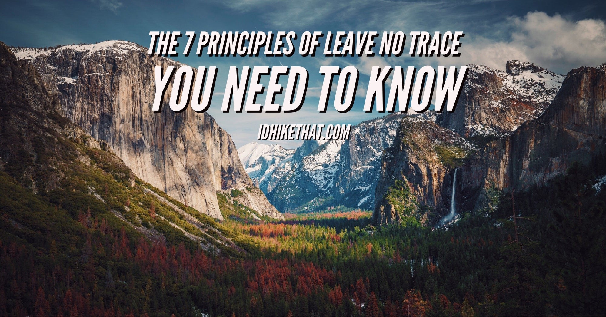 Visit idhikethat.com to learn the 7 principles of Leave No Trace.